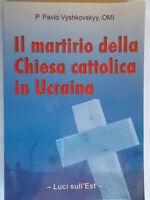 Il martirio della chiesa cattolica in UcrainaVyshkovskyy pavlo religione russia