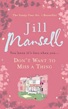 DON'T WANT TO MISS A THING by Jill Mansell : WH2-R1D : HB : NEW BOOK