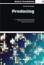 Basics Film-Making 01: Producing by Worthington, Charlotte