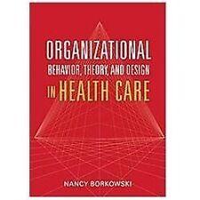 Organizational Behavior, Theory, and Design in Health Care by Nancy Borkowski...