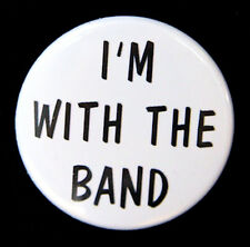 """I'M WITH THE BAND - Novelty Button Pinback Badge 1.5"""" Music"""