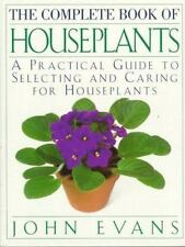 The Complete Book of House Plants: A Practical Guide to Selecting and Caring for