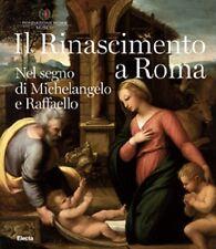 Il Rinascimento a Roma. Nel segno di Michelangelo e Raffaello, Electa 2011
