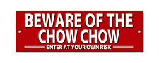 BEWARE OF THE CHOW ENTER AT YOUR OWN RISK METAL SIGN.INTRUDER DERRENT SIGN