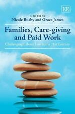 Families, Care-Giving and Paid Work: Challenging Labour Law in the 21st Century,
