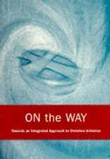 On the Way: An Integrated Approach to Christian Initiation, Good Condition Book,