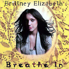 Breathe In by Brittney Elizabeth  (CD, Nov-2007, Desert Sun Records)