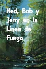 Ned, Bob y Jerry en la Linea de Fuego : Ned, Bob and Jerry on the Firing Line...
