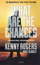 What Are the Chances : A Novel by Mike Blakely and Kenny Rogers (2014,...