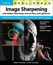 Real World Image Sharpening with Adobe Photoshop, Camera Raw, and Lightroom (2nd