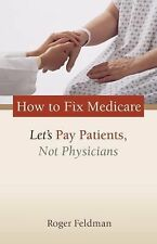 How to Fix Medicare: Let's Pay Patients, Not Physicians (Aie Studies on Medicare