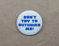 """Don't Try to Outweird Me! 1.25"""" Pin Hitchhikers Guide to the Galaxy Button Quote"""