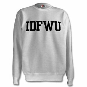 IDFWU SweatShirt I Don't F*ck With You Sweat Unisex Jumper Big Sean Women