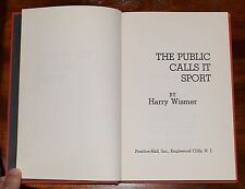 THE PUBLIC CALLS IT SPORT HARRY WISMER HARD COVER 1965 1ST EDITION