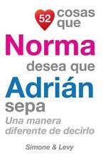 52 Cosas: 52 Cosas Que Norma Desea Que Adrián Sepa : Una Manera Diferente de...