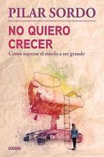 No Quiero Crecer. Como Superar El Miedo a Ser Grande by Pilar Sordo (Paperback, 2017)