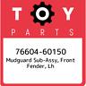 76604-60150 Toyota Mudguard sub-assy, front fender, lh 7660460150, New Genuine O