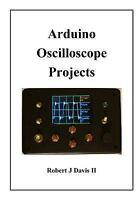 Arduino Oscilloscope Projects, Paperback by Davis, Robert J., II, Brand New, ...