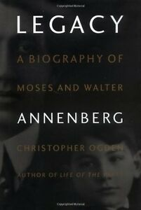 Legacy : A Biography of Moses and Walter Annenberg by Christopher Ogden...