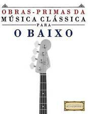 Obras-Primas da Música Clássica para o Baixo: Peças fáceis de Bach, Beethoven, B