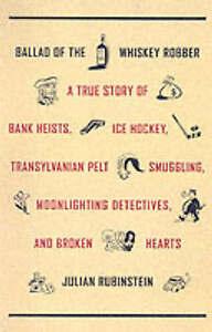 Ballad of the Whiskey Robber: A True Story of Bank Heists, Ice Hockey, Transylva