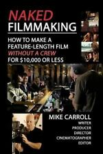 Naked Filmmaking: How To Make A Feature-Length Film - Without A Crew --ExLibrary
