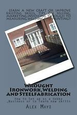 Wrought Ironwork,Welding and Steel Fabrication : How to Set up As Hobby or...