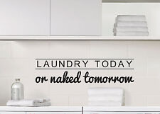 Laundry Today or Naked Tomorrow Funny Humorous Wall Vinyl Sign Decal Sticker