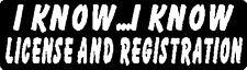 I KNOW ...I KNOW LICENSE AND REGISTRATION HELMET STICKER HARD HAT STICKER