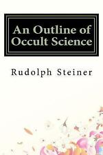 An Outline of Occult Science by Rudolph Steiner (2016, Paperback)