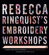 Rebecca Ringquist's Embroidery Workshops : A Bend-The-Rules Primer by Rebecca...