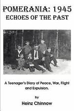 Pomerania: 1945 Echoes of the Past: A Teenager's Diary of Peace, War, Flight and