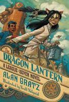 The Dragon Lantern: A League Of Seven Novel (the League Of Seven): By Alan Gratz