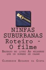 Ninfas Suburbanas - Roteiro - o Filme : Baseado No Livro As Mulheres Que Os...