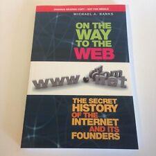 Michael E. Banks ON THE WAY TO THE WEB: Secret History of INTERNET 2008 ARC PB