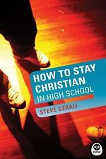 How to Stay Christian in High School by Steve Gerali (2004, Paperback)