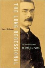 The Long Recessional : The Imperial Life of Rudyard Kipling by David Gilmour...