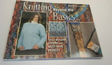 Knitting Beyond the Basics:  Skill Building Lessons and Must Have Projects