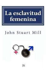 La Esclavitud Femenina by John Stuart Mill (2014, Paperback)
