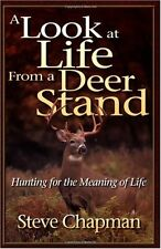 A Look at Life from a Deer Stand: Hunting for the Meaning of Life by Steve Chapm
