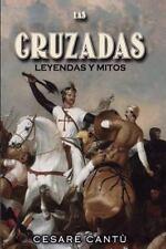 Las Cruzadas : Leyendas y Mitos by Cesare Cantú (2016, Paperback)