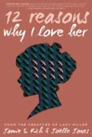 12 Reasons Why I Love Her by Jamie S. Rich (Trade Paper)