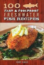 100 Fast & Foolproof Freshwater Fish Recipes, Henry Sinkus