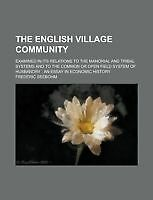 The English Village Community; Examined in Its Relations to the Manorial and Tr