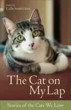 Cat on My Lap : Stories of the Cats We Love: By Grant, Callie Smith