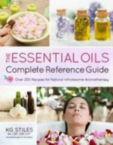 The Essential Oils Complete Reference Guide: Over 250 Recipes for Natural Wholes