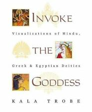 Invoke the Goddess: Visualizations of Hindu, Greek & Egyptian Deities, Trobe, Ka