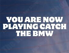 Car Sticker YOU ARE NOW PLAYING CATCH THE BMW Funny Bike Window Bumper Decal