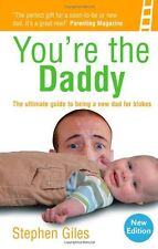 You're the Daddy: The ultimate guide to being a new Dad for blokes,Stephen Gile