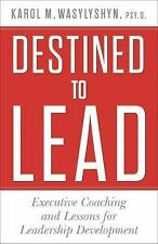 Destined to Lead : Executive Coaching and Lessons for Leadership Development...